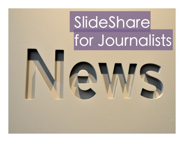 Slideshare for Journalists by @ross