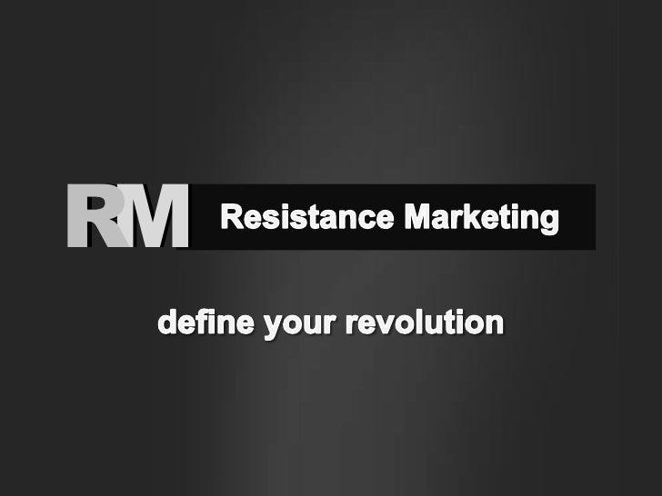 M<br />R<br />M<br />R<br />Resistance Marketing<br />define your revolution<br />