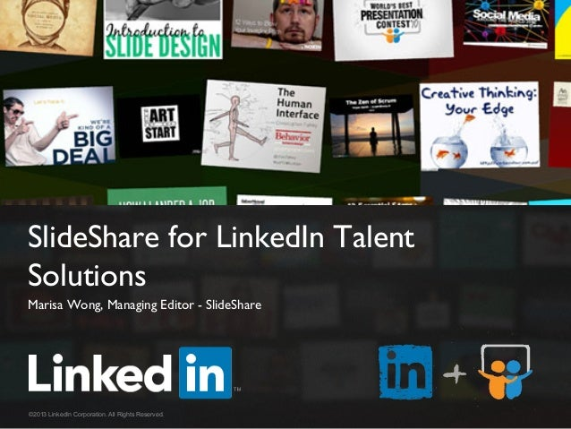 SlideShare for LinkedIn Talent Solutions 	  Marisa Wong, Managing Editor - SlideShare	  ©2013 LinkedIn Corporation. All Ri...