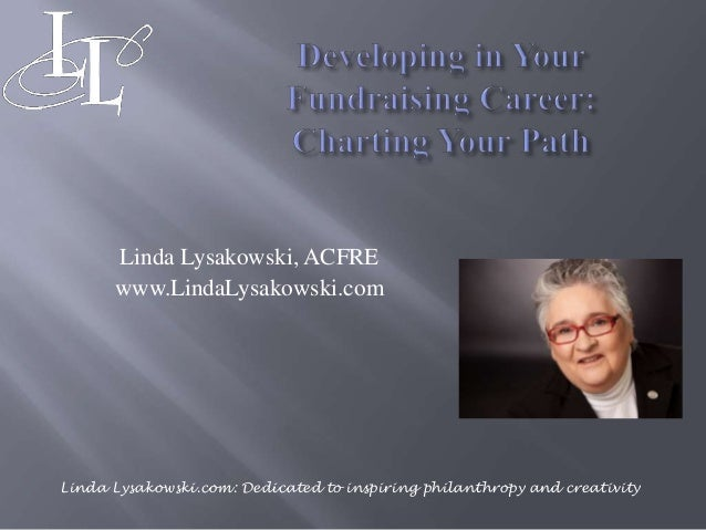Linda Lysakowski, ACFRE www.LindaLysakowski.com Linda Lysakowski.com: Dedicated to inspiring philanthropy and creativity
