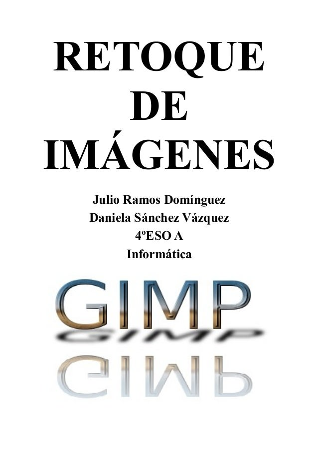 RETOQUE DE IMÁGENES Julio Ramos Domínguez Daniela Sánchez Vázquez 4ºESO A Informática