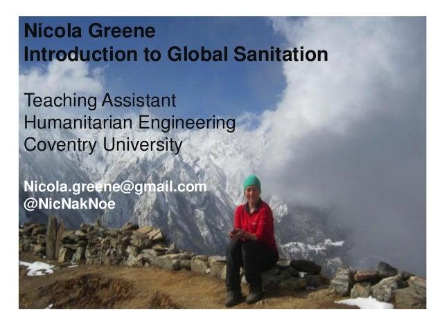 Nicola GreeneIntroduction to Global SanitationTeaching AssistantHumanitarian EngineeringCoventry UniversityNicola.greene@g...