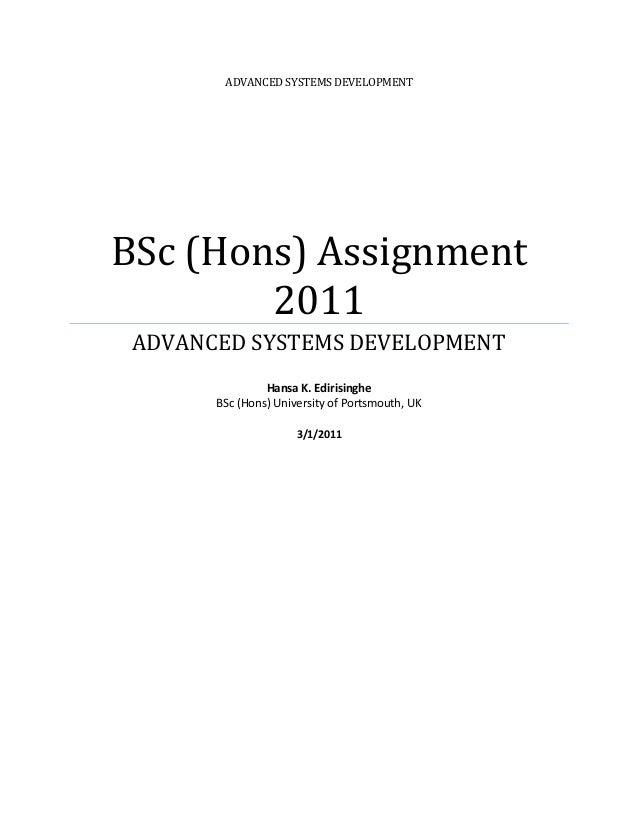 ADVANCED SYSTEMS DEVELOPMENT  BSc (Hons) Assignment 2011 ADVANCED SYSTEMS DEVELOPMENT Hansa K. Edirisinghe BSc (Hons) Univ...