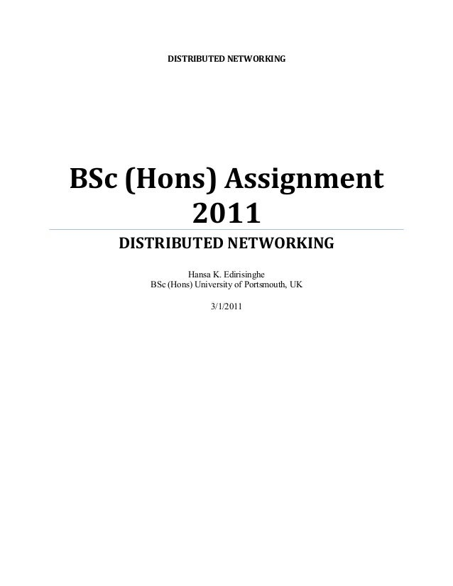 DISTRIBUTED NETWORKING  BSc (Hons) Assignment 2011 DISTRIBUTED NETWORKING Hansa K. Edirisinghe BSc (Hons) University of Po...