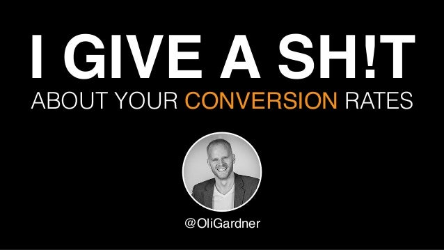 I GIVE A SH!T ! ABOUT YOUR CONVERSION RATES @OliGardner