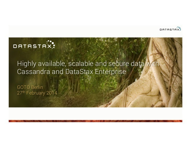 Highly available, scalable and secure data with Cassandra and DataStax Enterprise GOTO Berlin 27th February 2014
