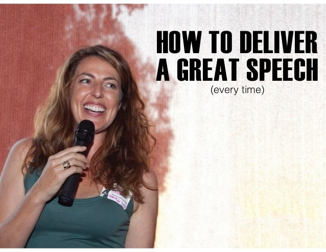 HOW TO DELIVER A GREAT SPEECH(every time)