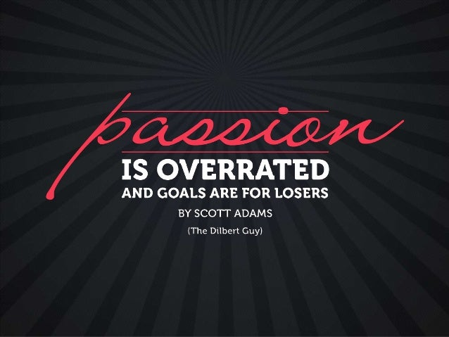 Goals are for Losers. Passion is Overrated.