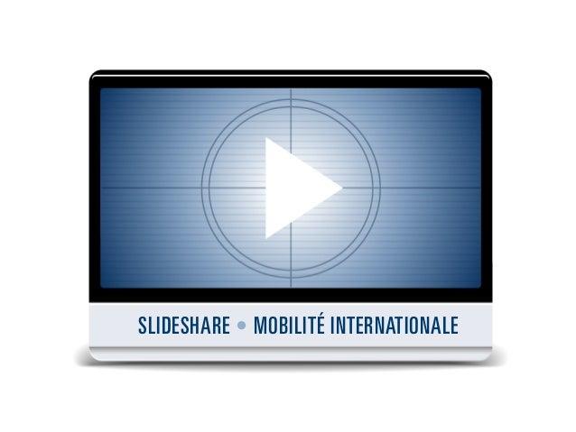 SLIDESHARE • MOBILITÉ INTERNATIONALE