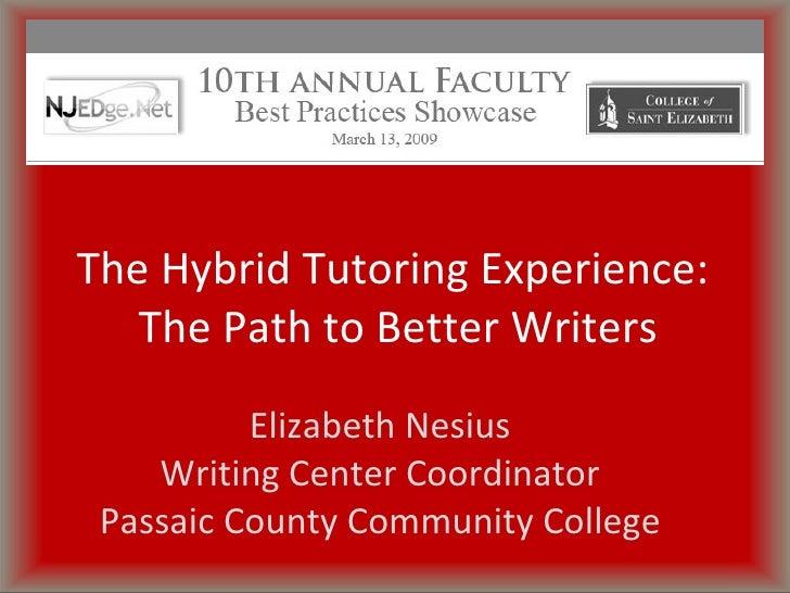 Elizabeth Nesius Writing Center Coordinator Passaic County Community College <ul><li>The Hybrid Tutoring Experience:  The ...