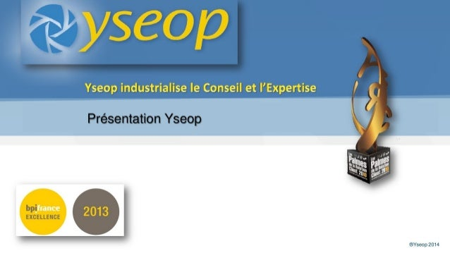Copyright Yseop 2011 – Confidentiel – Copie interdite®Yseop 2014 – Confidential Présentation YseopPrésentation Yseop