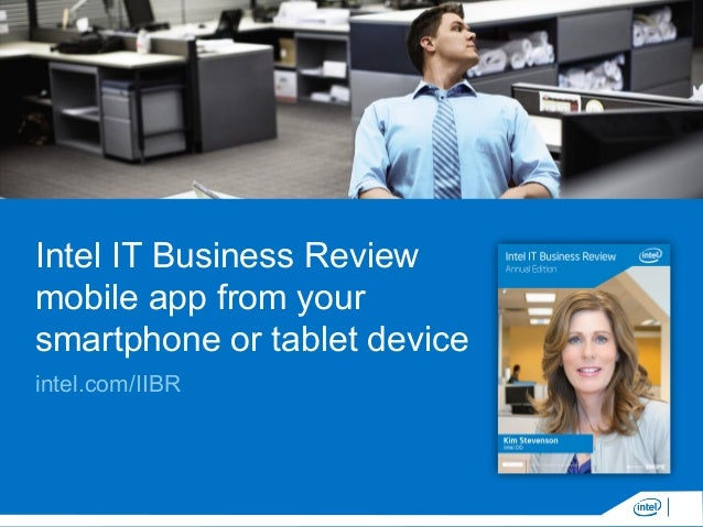 Intel IT Business Review mobile app from your smartphone or tablet device intel.com/IIBR