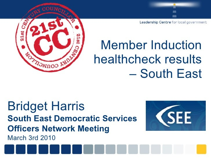 Member Induction healthcheck results – South East Bridget Harris South East Democratic Services Officers Network Meeting M...