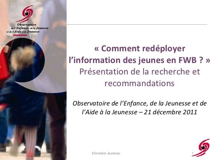 «Comment redéployer l'information des jeunes en FWB ?» Présentation de la recherche et recommandations Observatoire de l...