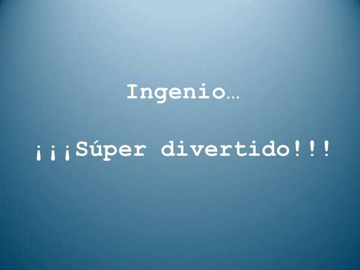 Ingenio…¡¡¡Súper divertido!!!