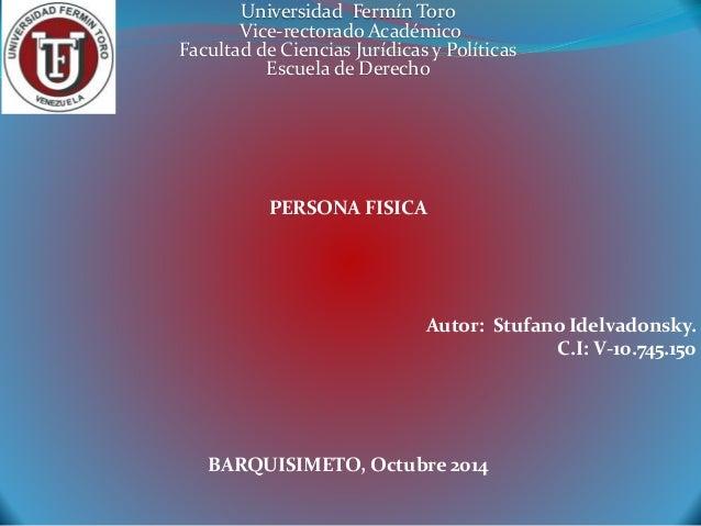 Universidad Fermín Toro  Vice-rectorado Académico  Facultad de Ciencias Jurídicas y Políticas  Escuela de Derecho  PERSONA...