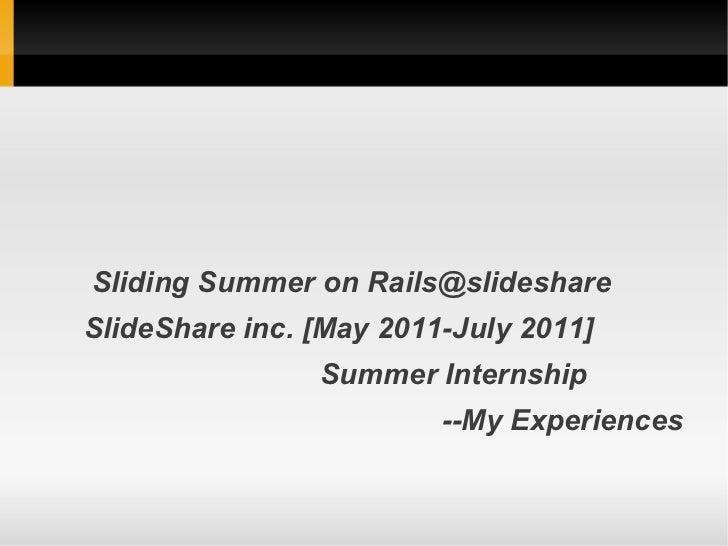 Sliding Summer on Rails@slideshareSlideShare inc. [May 2011-July 2011]                Summer Internship                   ...