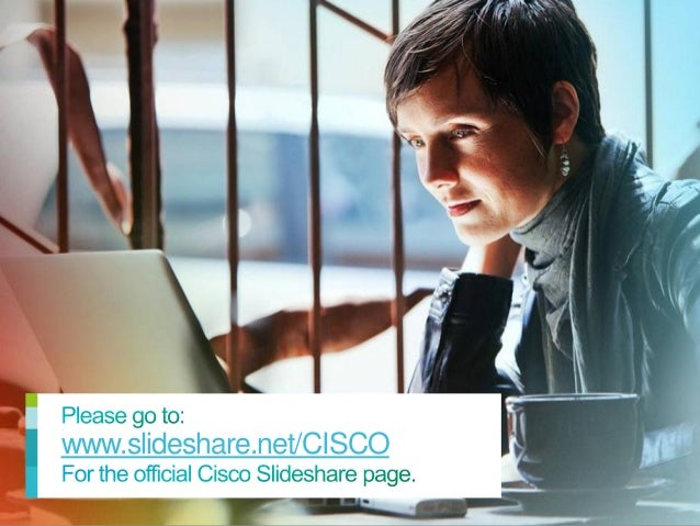 www.slideshare.net/CISCO© 2013 Cisco and/or its affiliates. All rights reserved.   Cisco Confidential   1