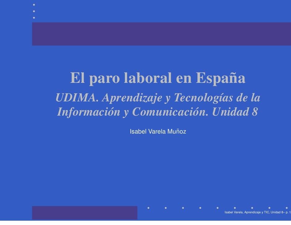 El paro laboral en España UDIMA. Aprendizaje y Tecnologías de la Información y Comunicación. Unidad 8                     ...