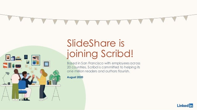 SlideShare is joining Scribd! Based in San Francisco with employees across 20 countries, Scribd is committed to helping it...