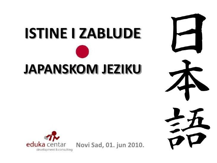 ISTINE I ZABLUDE JAPANSKOM JEZIKU<br />Novi Sad, 01. jun 2010.<br />