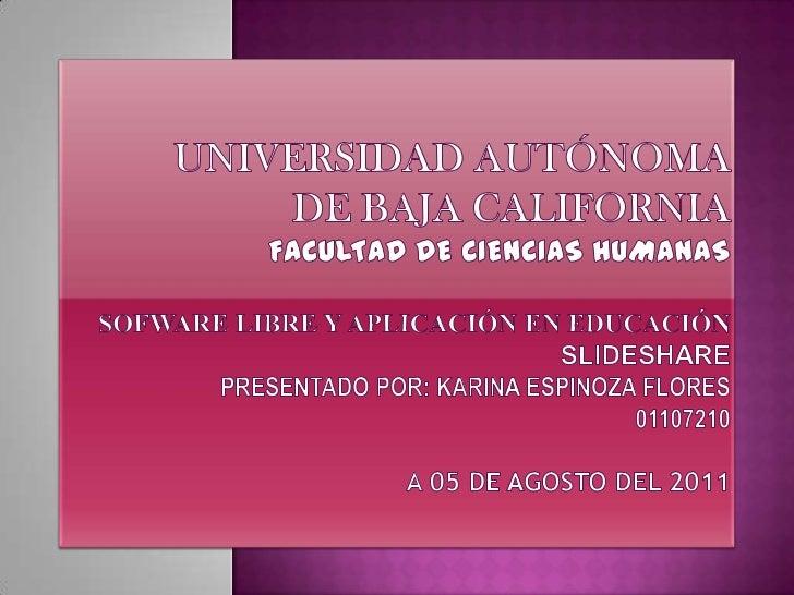 UNIVERSIDAD AUTÓNOMA DE BAJA CALIFORNIAFACULTAD DE CIENCIAS HUMANASSOFWARE LIBRE Y APLICACIÓN EN EDUCACIÓNSLIDESHAREPRESEN...