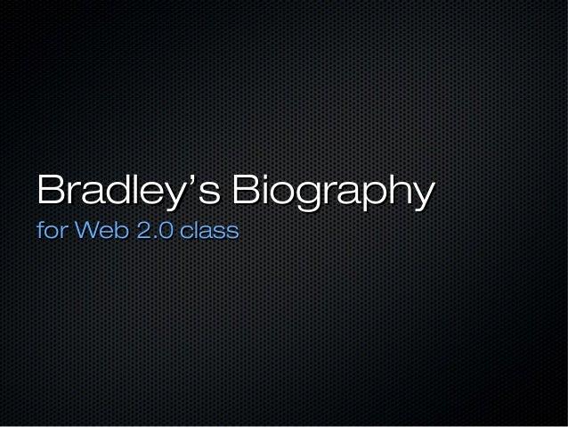 Bradley's Biography for Web 2.0 class