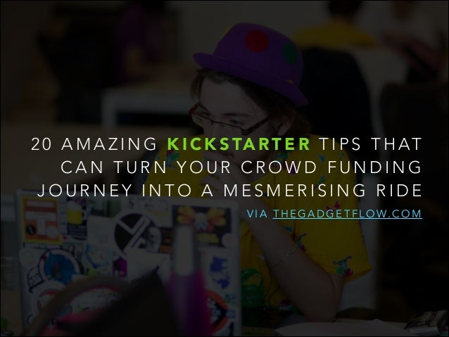 20 Amazing Kickstarter Tips That Can Turn Your Crowdfunding Journey Into a Mesmerising Ride