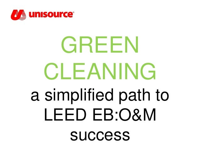 GREEN CLEANING a simplified path to LEED EB:O&M success