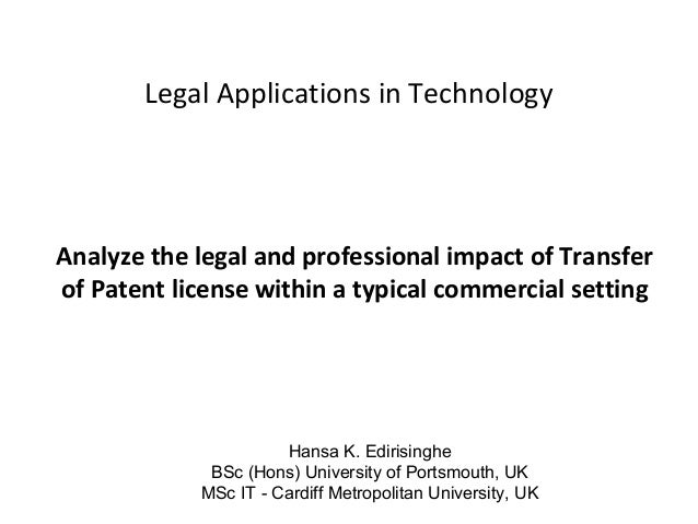 Legal Applications in Technology - Analyze the legal and professional impact of Transfer of Patent license within a typical commercial setting - By Hansa Edirisinghe