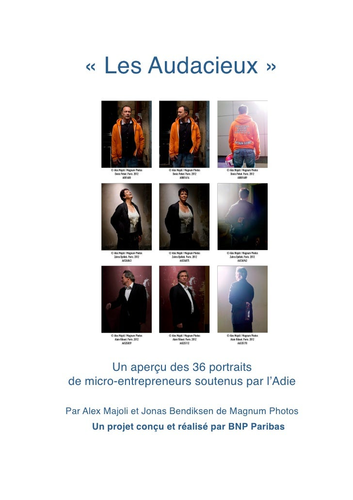 «Les Audacieux»        Un aperçu des 36 portraits de micro-entrepreneurs soutenus par l'Adie Par Alex Majoli et Jonas B...