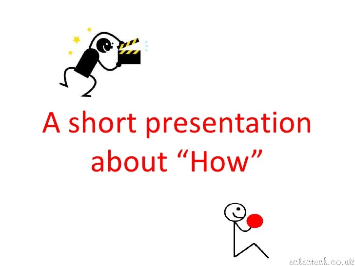 "A short presentation about ""How""<br />"