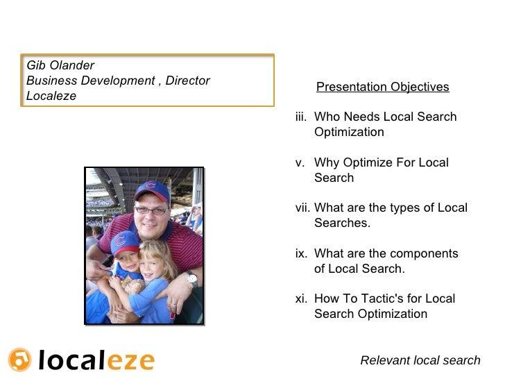 <ul><li>Presentation Objectives </li></ul><ul><li>Who Needs Local Search Optimization </li></ul><ul><li>Why Optimize For L...