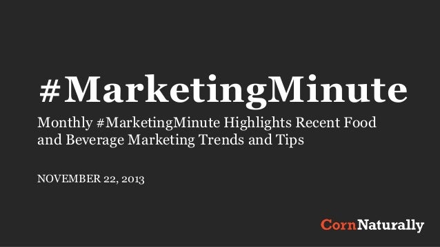 #MarketingMinute Monthly #MarketingMinute Highlights Recent Food and Beverage Marketing Trends and Tips NOVEMBER 22, 2013