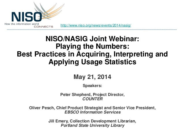 NISO/NASIG Joint Webinar: Playing the Numbers: Best Practices in Acquiring, Interpreting and Applying Usage Statistics May...