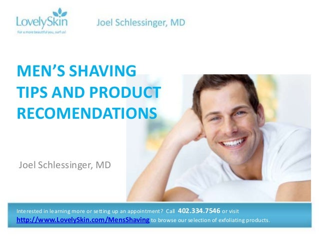 Joel Schlessinger, MD MEN'S SHAVING TIPS AND PRODUCT RECOMENDATIONS Interested in learning more or setting up an appointme...