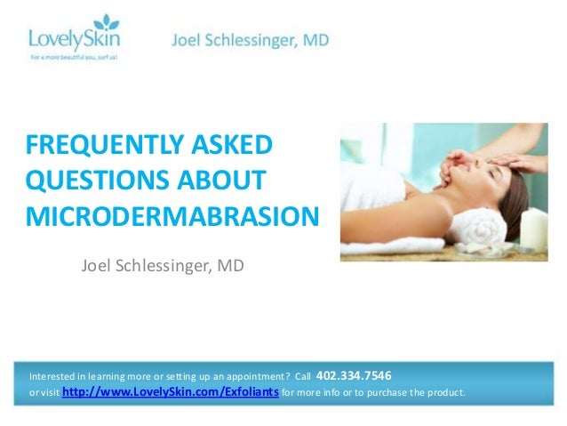 Joel Schlessinger, MD FREQUENTLY ASKED QUESTIONS ABOUT MICRODERMABRASION Interested in learning more or setting up an appo...
