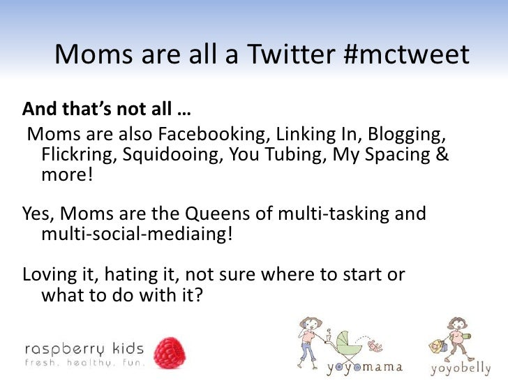 Moms are all a Twitter #mctweet And that's not all … Moms are also Facebooking, Linking In, Blogging,   Flickring, Squidoo...
