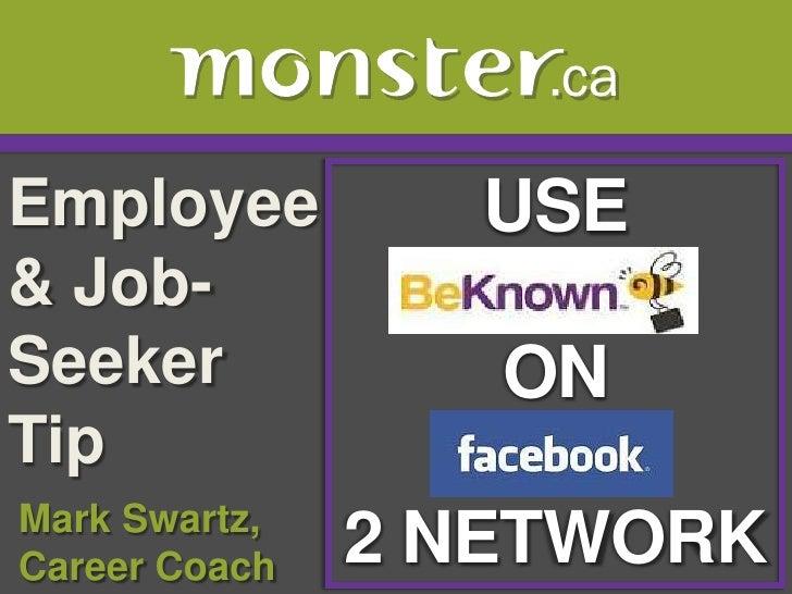 Employee & Job-Seeker Tip <br />USE<br />ON <br />2 NETWORK<br /> Mark Swartz, <br /> Career Coach<br />
