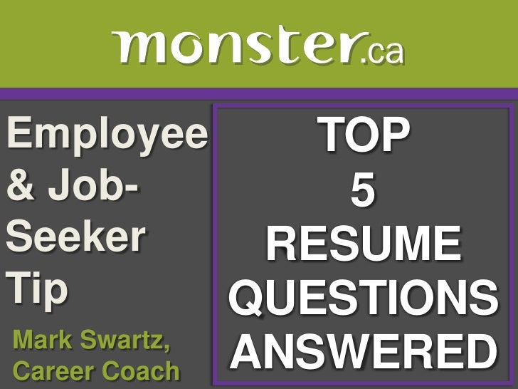 Employee & Job-Seeker Tip <br />TOP <br />5<br />RESUME QUESTIONS ANSWERED<br /> Mark Swartz, <br /> Career Coach<br />