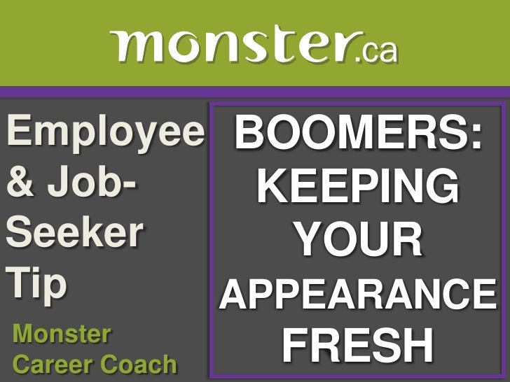 Employee & Job-Seeker Tip <br />BOOMERS:<br />KEEPING<br />YOUR<br />APPEARANCE FRESH<br /> Monster<br /> Career Coach<br />