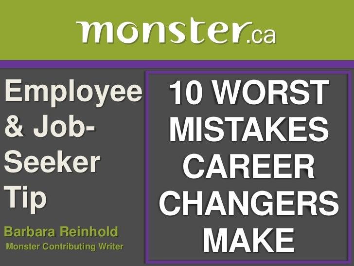 Employee 10 WORST& Job-   MISTAKESSeeker    CAREERTip      CHANGERSBarbara ReinholdMonster Contributing Writer   MAKE