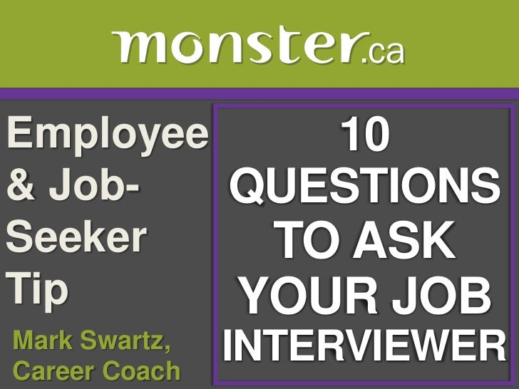 Employee & Job-Seeker Tip <br />10<br />QUESTIONS<br />TO ASK<br />YOUR JOB<br />INTERVIEWER<br /> Mark Swartz, <br /> Car...