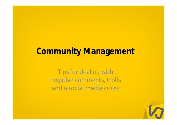 Community Management    Tips for dealing with  negative comments, trolls  and a social media crises