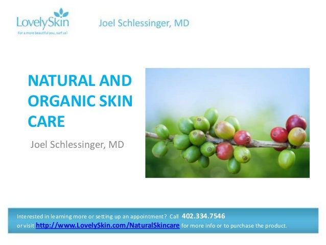 NATURAL AND ORGANIC SKIN CARE Joel Schlessinger, MD  Interested in learning more or setting up an appointment? Call 402.33...
