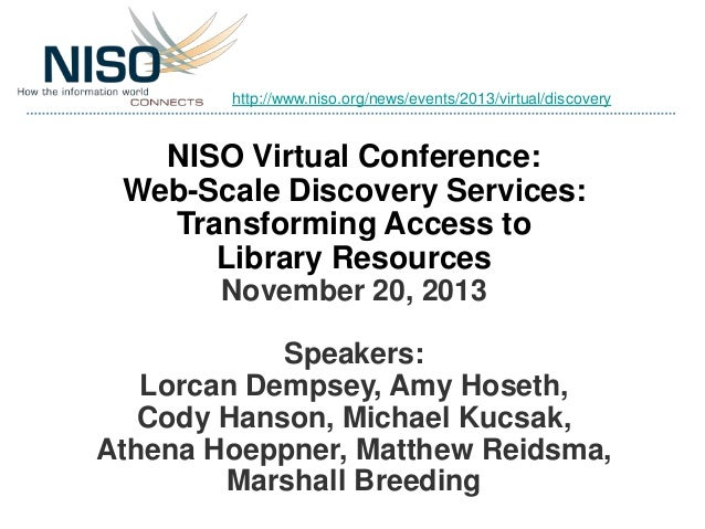 http://www.niso.org/news/events/2013/virtual/discovery  NISO Virtual Conference: Web-Scale Discovery Services: Transformin...