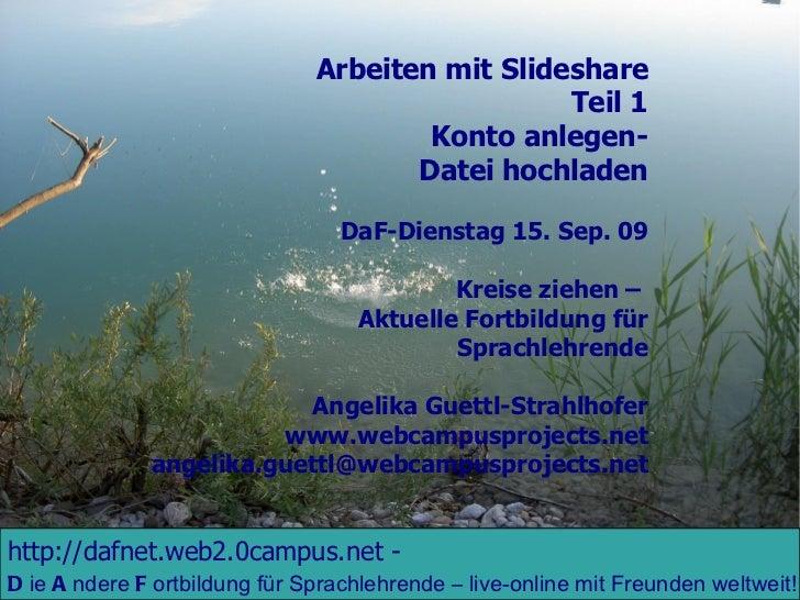 Arbeiten mit Slideshare Teil 1 Konto anlegen- Datei hochladen DaF-Dienstag 15. Sep. 09 Kreise ziehen –  Aktuelle Fortbildu...