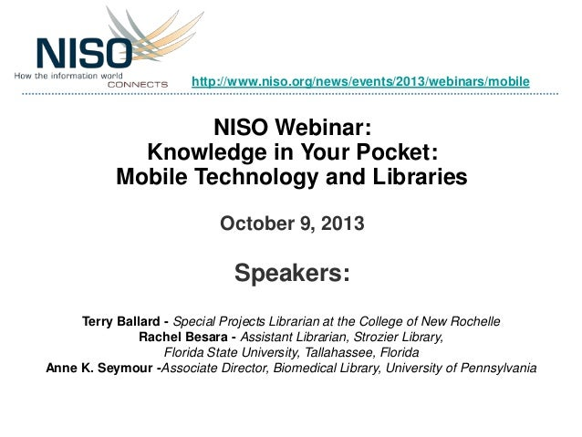 NISO Webinar: Knowledge in Your Pocket: Mobile Technology and Libraries October 9, 2013 Speakers: Terry Ballard - Special ...