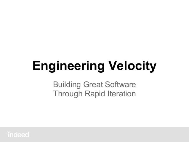 [@IndeedEng] Engineering Velocity: Building Great Software Through Fast Iteration