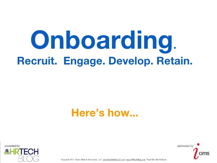 Onboarding.          Recruit. Engage. Develop. Retain.                             Here's how...presented by:             ...